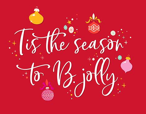 Tis the season to B. jolly